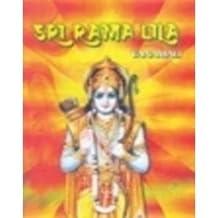Sri Rama Lila : The Story Of The Lord'S Incarnation As Sri Rama