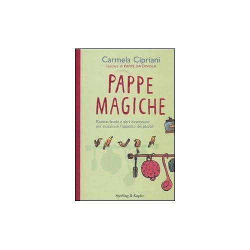 Pappe Magiche. Ricette, Favole E Altri Incantesimi Per Stuzzicare L'appetito Dei Piccoli
