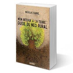 Mon retour à la terre : Guide du néo-rural par