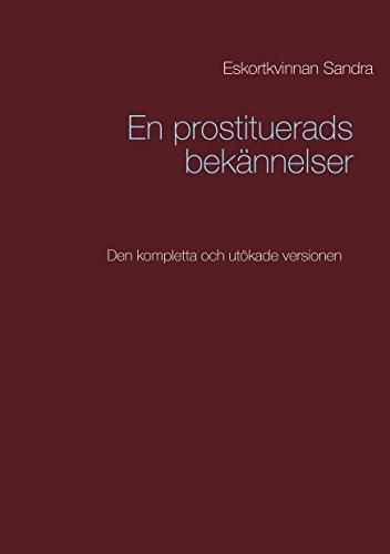 En prostituerads bekännelser: Den kompletta och utökade versionen (Swedish Edition) por Eskortkvinnan Sandra