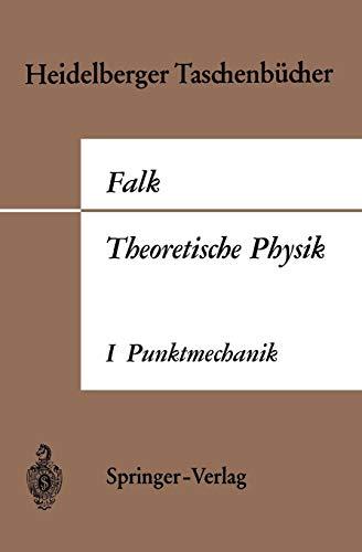 Theoretische Physik auf der Grundlage einer allgemeinen Dynamik: Band I Elementare Punktmechanik (Heidelberger Taschenbücher, Band 7)