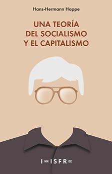 LA TEORÍA DEL SOCIALISMO Y EL CAPITALISMO de [Hoppe, Hans-Hermann]