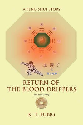 [(Return of the Blood Drippers : A Feng Shui Story)] [By (author) K T Fung] published on (November, 2007)