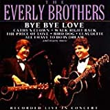 Songtexte von The Everly Brothers - Bye Bye Love: Recorded Live in Concerts