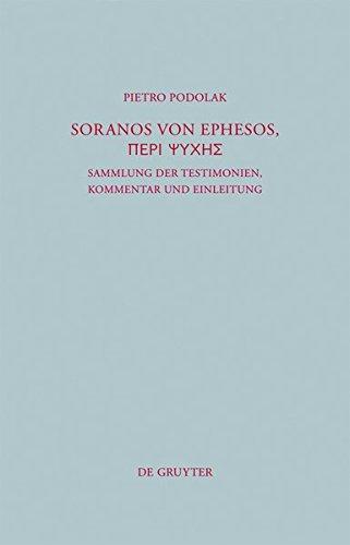 Soranos von Ephesos, Peri psyches: Sammlung der Testimonien, Kommentar und Einleitung (Beiträge zur Altertumskunde, Band 279)