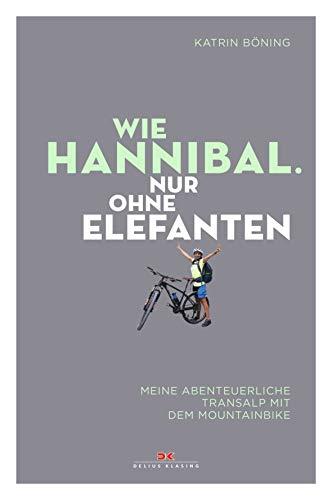 Wie Hannibal. Nur ohne Elefanten: Meine abenteuerliche Transalp mit dem Mountainbike