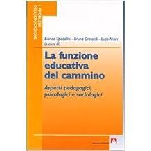 La funzione educativa del cammino. Aspetti pedagogici, psicologici e sociologici (I problemi dell'educazione) di Spadolini, B. (2010) Tapa blanda