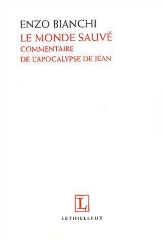 Le Monde sauvé : Commentaire de l'Apocalypse de Jean par Enzo Bianchi