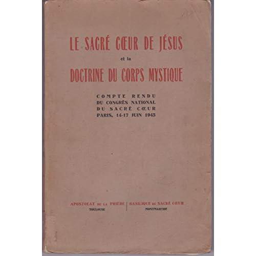 Le Sacre Coeur de Jesus et la Doctrine du Corps Mystique: Compte Rendu du Congres National du Sacre Coeur, Paris, 14-17 juin 1945.