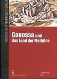 Canossa und das Land der Mathilde (Geschichte & Tourismus)