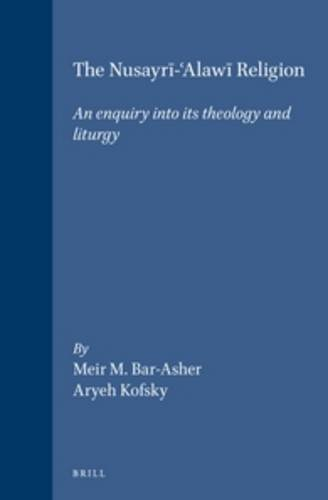 The Nusayrī-ʿalawī Religion: An Enquiry Into Its Theology and Liturgy (Jerusalem Studies in Religion & Culture) por Meir M. Bar-Asher