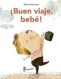 ¡Buen viaje, bebé! par Beatrice Alemagna (solo tiene un apellido)