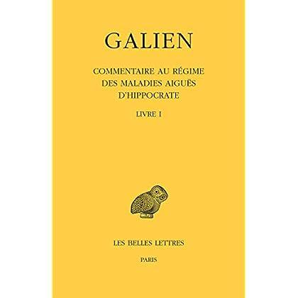 Œuvres. Tome IX, 1re partie : Commentaire au régime des maladies aiguës d'Hippocrate: Livre I
