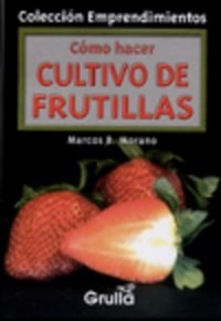 Como hacer cultivo de frutillas/ How to Cultivate Strawberries (Emprendimientos) por Marcos B. Morano