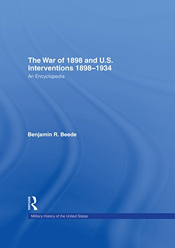 The War of 1898 and U.S. Interventions, 1898-1934: An Encyclopedia (Military History of the United States)