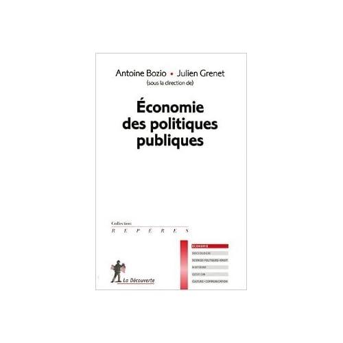 Économie des politiques publiques de Antoine BOZIO (Sous la direction de),Julien GRENET (Sous la direction de) ( 20 mai 2010 )