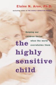 The Highly Sensitive Child: Helping Our Children Thrive When the World Overwhelms Them von [Aron Phd, Elaine N.]