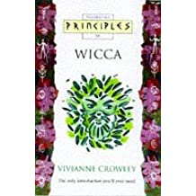 Wicca: The only introduction you'll ever need (Principles of) (Thorsons Principles Series)