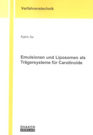 Emulsionen und Liposomen als Trägersysteme für Carotinoide (Berichte aus der Verfahrenstechnik)