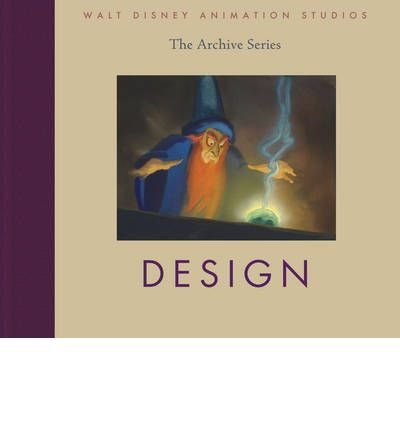 [(Walt Disney Animation Studios - the Archive Series: Design)] [ Created by Disney Editions ] [November, 2010]