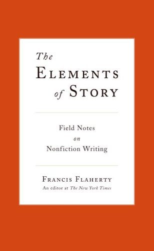 The Elements of Story: Field Notes on Nonfiction Writing by Francis Flaherty (2009-06-23)