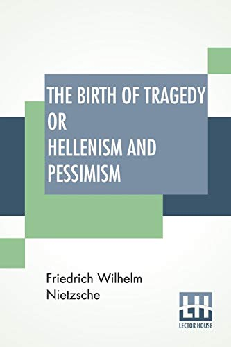 The Birth Of Tragedy Or Hellenism And Pessimism: Translated By Wm. A. Haussmann; Edited By Dr Oscar Levy - Levy Oscar