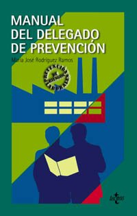 Manual del delegado de prevencion de riesgos laborales / Manual of the Delegate of Occupational Risk Prevention