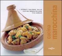Cucina marocchina. I segreti culinari della cucina nordafricana più famosa. Ediz. illustrata