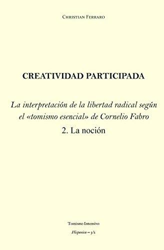Creatividad participada: La interpretación de la libertad radical en el tomismo esencial de Cornelio Fabro – 2. La noción (Hispanica)