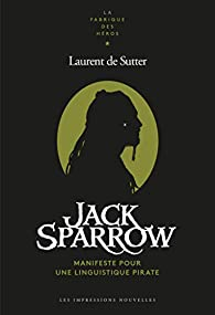 Jack Sparrow : Manifeste pour une linguistique pirate par Laurent de Sutter