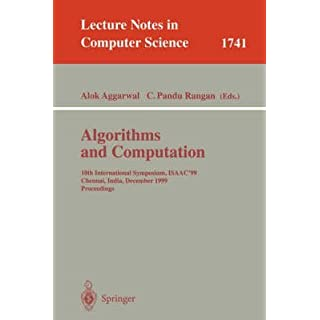 [(Algorithms and Computations : 10th International Symposium, ISAAC '99, Chennai, India, December 16-18, 1999 Proceedings)] [Edited by Alok Aggarwal ] published on (January, 2000)