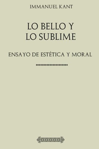 Kant: Lo bello y lo sublime : ensayo de estética y moral por Immanuel Kant