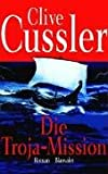 Clive Cussler: Die Troja-Mission