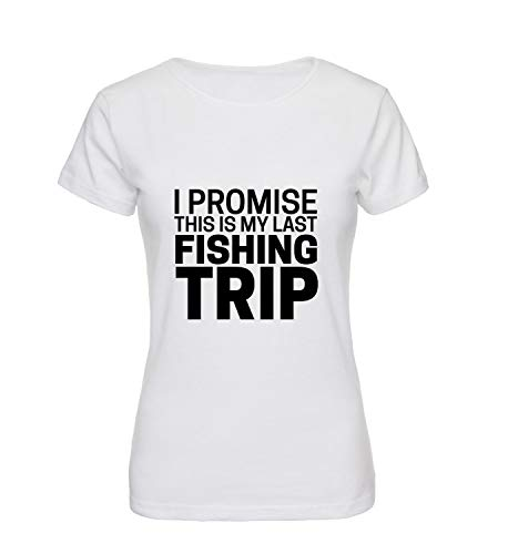 I Promise This is My Last Fishing Trip Love Fish Chill Quote T-Shirt Shirt Tshirt Damen Gift for Him Her Birthday Christmas 2XL Women White T-Shirt -