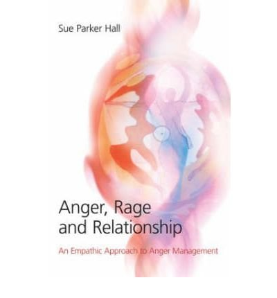 [ ANGER, RAGE AND RELATIONSHIP AN EMPATHIC APPROACH TO ANGER MANAGEMENT BY HALL, SUE PARKER](AUTHOR)PAPERBACK