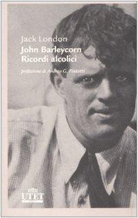John Barleycorn. Ricordi alcolici