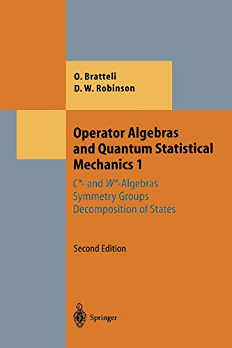 Operator Algebras and Quantum Statistical Mechanics 1: C*- and W*-Algebras. Symmetry Groups. Decomposition of States (Theoretical and Mathematical Physics)