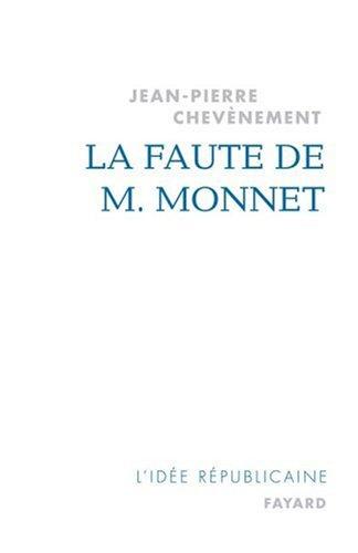 La faute de M. Monnet : La République et l'Europe par Jean-Pierre Chevènement