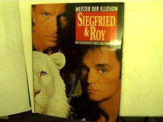 Siegfried & Roy : Meister der Illusion - die sensationelle Geschichte eines Welterfolgs
