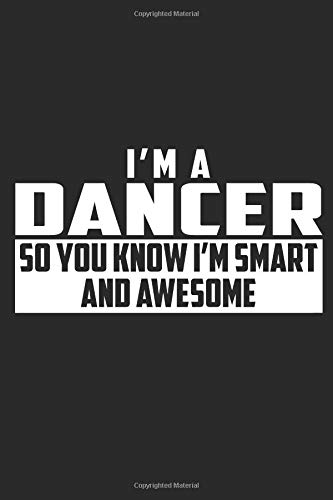 I'm A Dancer So You Know I'm Smart And Awesome: A 6x9 Inch, 110 Page Blank Lined Journal for Dancers Who Love to Laugh, Makes A Perfect Gag Gift. por Misty Fisher