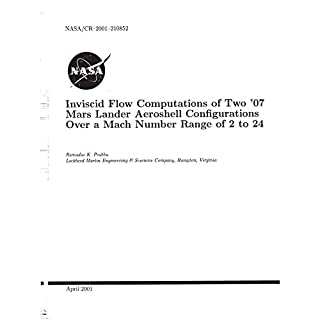Inviscid Flow Computations of Two '07 Mars Lander Aeroshell Configurations Over a Mach Number Range of 2 to 24 (English Edition)