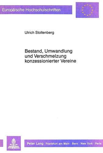 Bestand, Umwandlung und Verschmelzung konzessionierter Vereine: dargestellt am Beispiel der «Post- Spar- und Darlehnsvereine» (Europäische ... / Series 2: Law / Série 2: Droit, Band 840) -