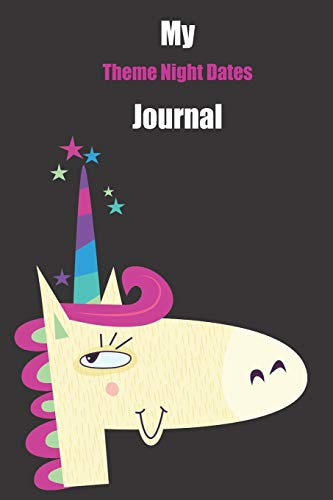 My Theme Night Dates Journal: With A Cute Unicorn, Blank Lined Notebook Journal Gift Idea With Black Background Cover