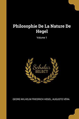 Philosophie de la Nature de Hegel; Volume 1 par Georg Wilhelm Friedrich Hegel