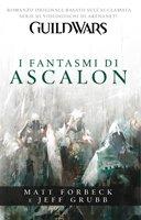 Guild wars. I fantasmi di Ascalon (Videogiochi da leggere) por Matt Forbeck