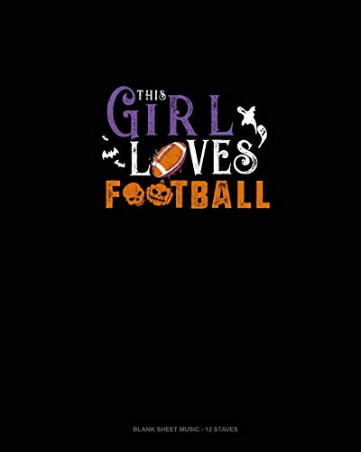 This Girl Loves Football: Blank Sheet Music - 12 Staves