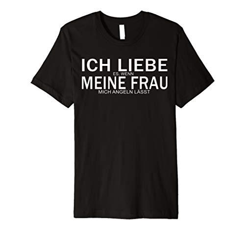 Herren Herren Ich Liebe Es Wenn Meine Frau Mich Angeln Lässt T-Shir -