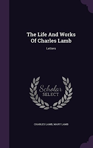 The Life And Works Of Charles Lamb: Letters