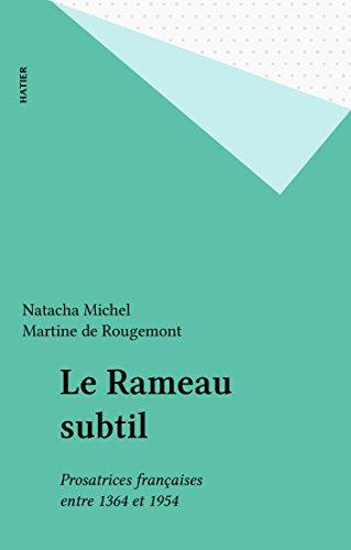 Téléchargement Le Rameau subtil: Prosatrices françaises entre 1364 et 1954 pdf