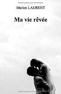 Ma vie rêvée par Marion Laurent